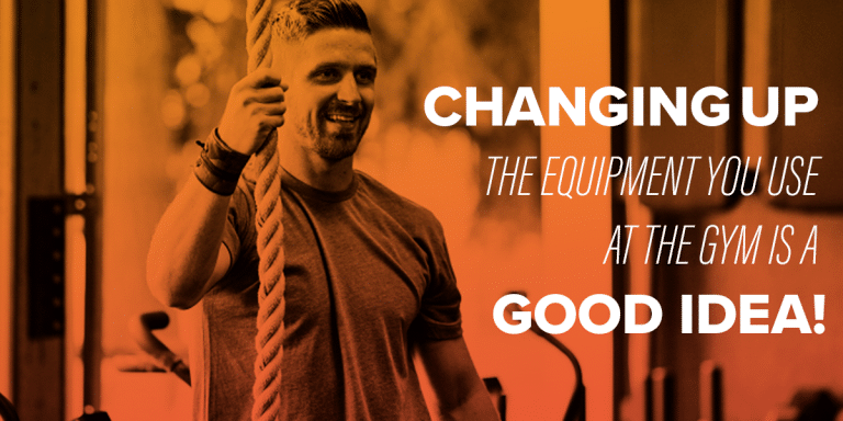 CHANGING UP THE EQUIPMENT YOU USE AT THE GYM IS A GOOD IDEA!