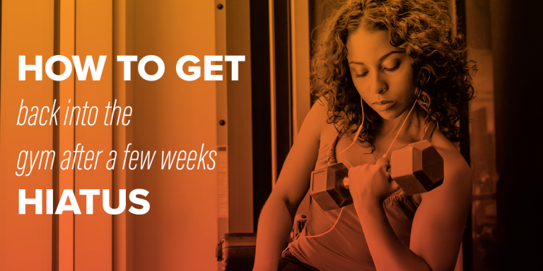 How to get back into the gym after a few weeks hiatus
